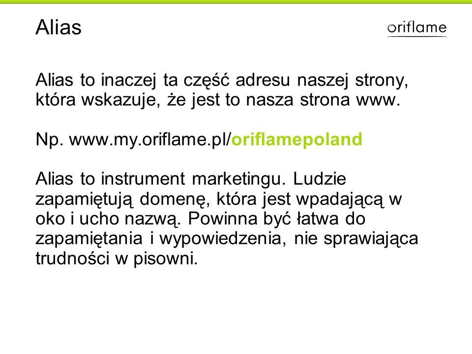 Alias Alias to inaczej ta część adresu naszej strony, która wskazuje, że jest to nasza strona www. Np. www.my.oriflame.pl/oriflamepoland Alias to inst