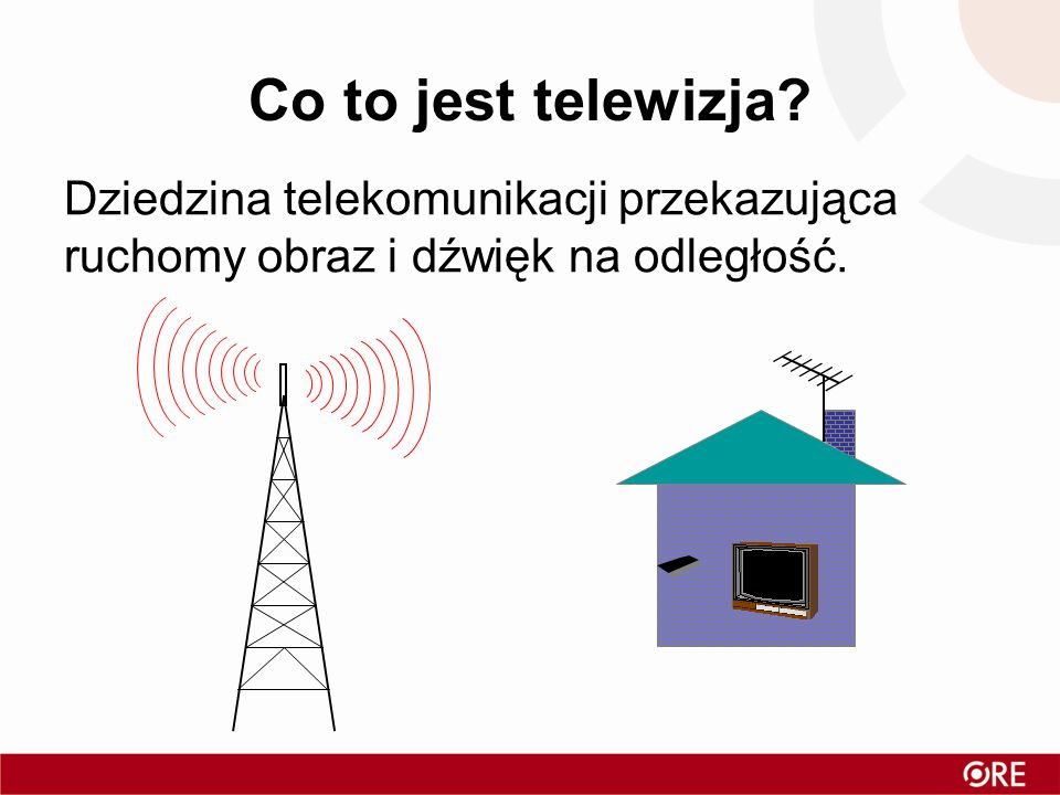 Co to jest telewizja? Dziedzina telekomunikacji przekazująca ruchomy obraz i dźwięk na odległość.