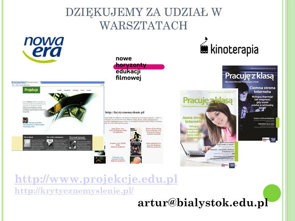 DZIĘKUJEMY ZA UDZIAŁ W WARSZTATACH http://www.projekcje.edu.pl http://krytycznemyslenie.pl/ artur@bialystok.edu.pl