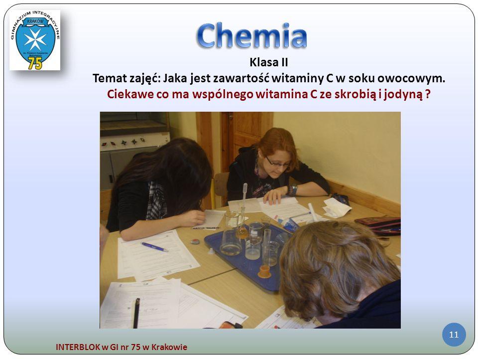 INTERBLOK w GI nr 75 w Krakowie 11 Klasa II Temat zajęć: Jaka jest zawartość witaminy C w soku owocowym. Ciekawe co ma wspólnego witamina C ze skrobią