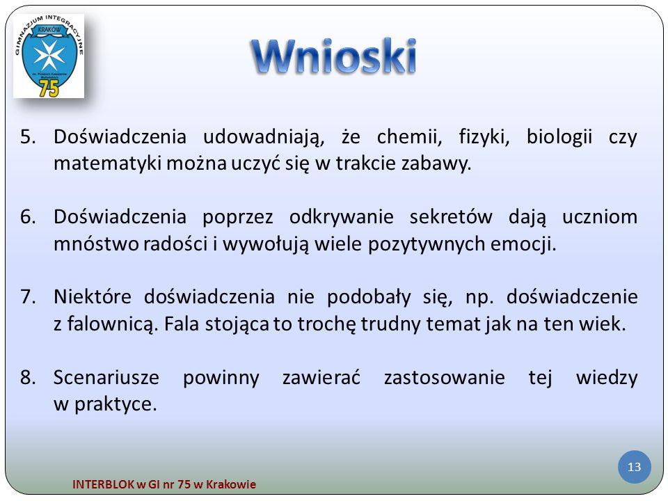 INTERBLOK w GI nr 75 w Krakowie 13 5.Doświadczenia udowadniają, że chemii, fizyki, biologii czy matematyki można uczyć się w trakcie zabawy. 6.Doświad