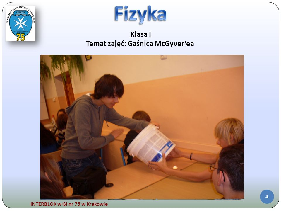 INTERBLOK w GI nr 75 w Krakowie 4 Klasa I Temat zajęć: Gaśnica McGyverea