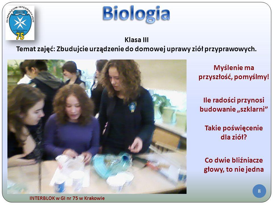 INTERBLOK w GI nr 75 w Krakowie 8 Klasa III Temat zajęć: Zbudujcie urządzenie do domowej uprawy ziół przyprawowych. Myślenie ma przyszłość, pomyślmy!