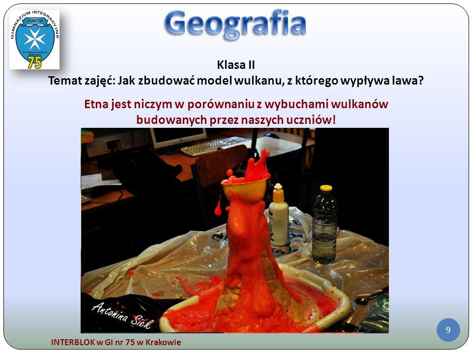 INTERBLOK w GI nr 75 w Krakowie 9 Klasa II Temat zajęć: Jak zbudować model wulkanu, z którego wypływa lawa? Etna jest niczym w porównaniu z wybuchami