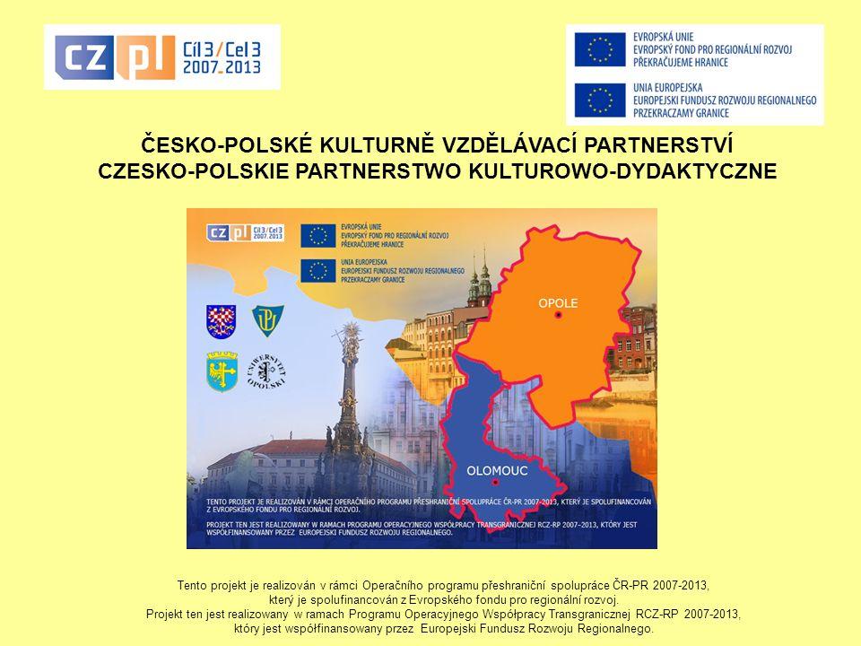 Tento projekt je realizován v rámci Operačního programu přeshraniční spolupráce ČR-PR 2007-2013, který je spolufinancován z Evropského fondu pro regionální rozvoj- Projekt ten jest realizowany w ramach Programu Operacyjnego Współpracy Transgranicznej RCZ-RP 2007-2013, który jest współfinansowany przez Europejski Fundusz Rozwoju Regionalnego.