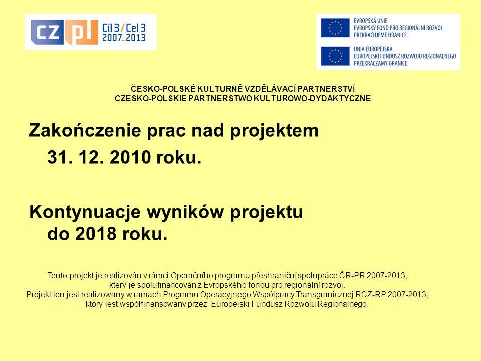 ČESKO-POLSKÉ KULTURNĚ VZDĚLÁVACÍ PARTNERSTVÍ CZESKO-POLSKIE PARTNERSTWO KULTUROWO-DYDAKTYCZNE Zakończenie prac nad projektem 31.