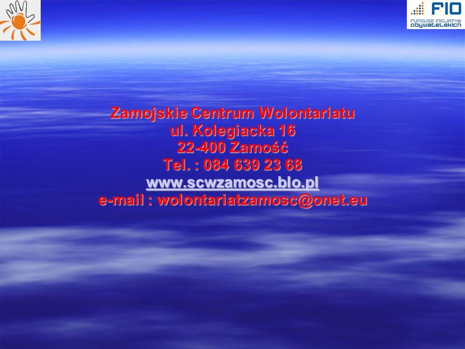 Zamojskie Centrum Wolontariatu ul. Kolegiacka 16 22-400 Zamość Tel. : 084 639 23 68 www.scwzamosc.blo.pl e-mail : wolontariatzamosc@onet.eu Zamojskie
