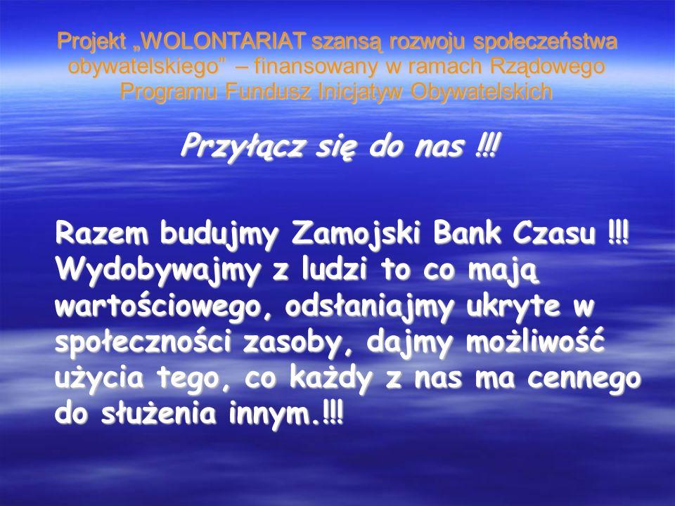 Projekt WOLONTARIAT szansą rozwoju społeczeństwa obywatelskiego – finansowany w ramach Rządowego Programu Fundusz Inicjatyw Obywatelskich Przyłącz się do nas !!.