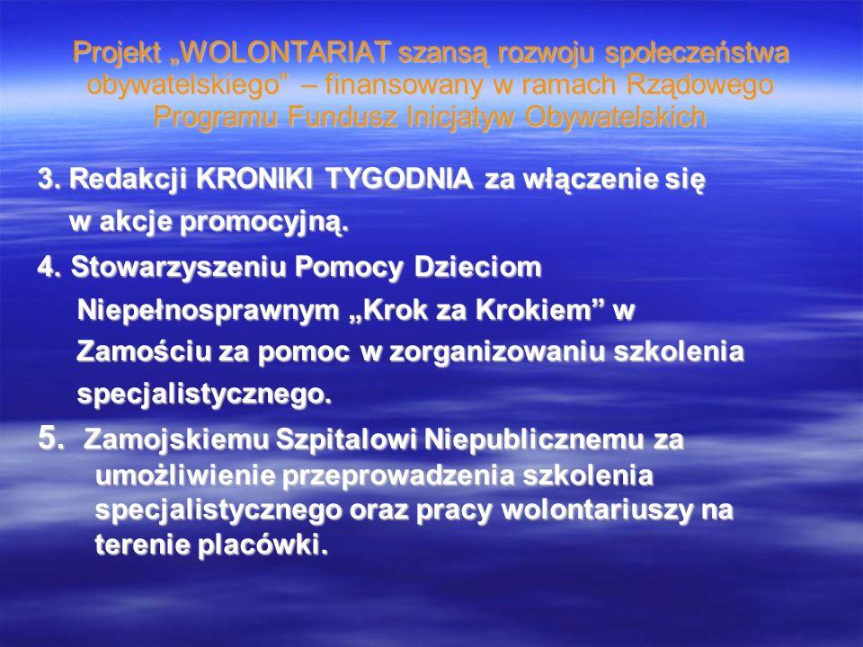 Projekt WOLONTARIAT szansą rozwoju społeczeństwa obywatelskiego – finansowany w ramach Rządowego Programu Fundusz Inicjatyw Obywatelskich 3. Redakcji