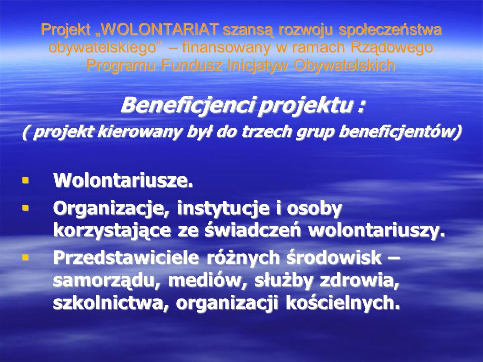 Projekt WOLONTARIAT szansą rozwoju społeczeństwa obywatelskiego – finansowany w ramach Rządowego Programu Fundusz Inicjatyw Obywatelskich Beneficjenci