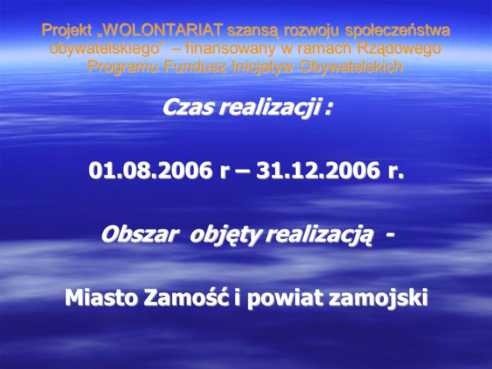Projekt WOLONTARIAT szansą rozwoju społeczeństwa obywatelskiego – finansowany w ramach Rządowego Programu Fundusz Inicjatyw Obywatelskich Rezultaty projektu : 60 osób uzyskało wiedzę niezbędną do wykonywania świadczenia wolontarystycznego.
