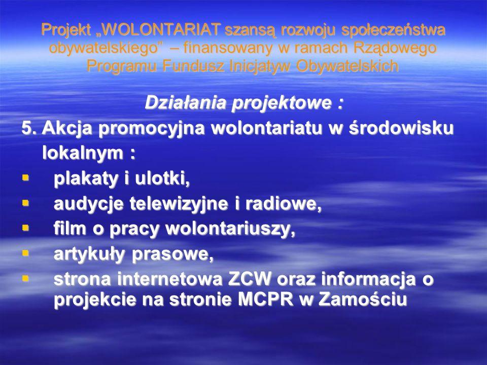 Projekt WOLONTARIAT szansą rozwoju społeczeństwa obywatelskiego – finansowany w ramach Rządowego Programu Fundusz Inicjatyw Obywatelskich Działania projektowe : 6.