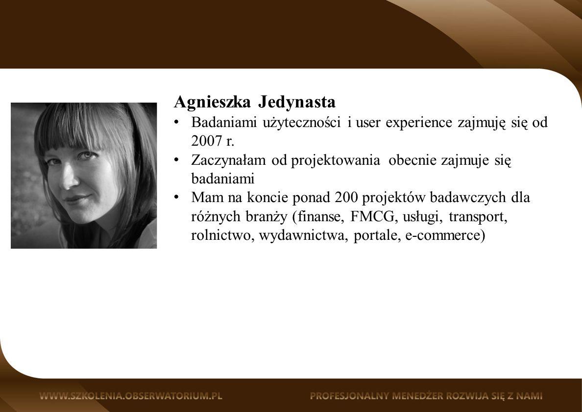 Agnieszka Jedynasta Badaniami użyteczności i user experience zajmuję się od 2007 r.