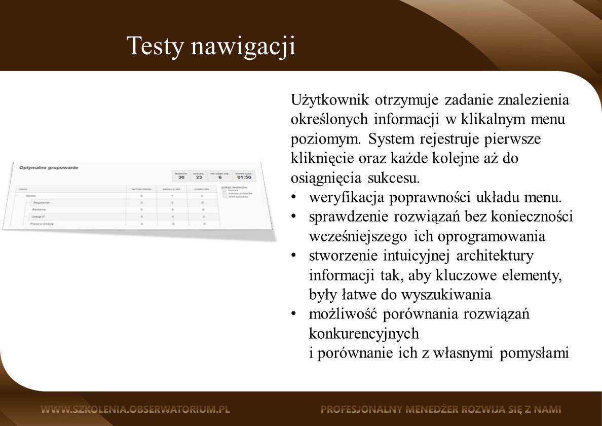 Testy nawigacji Użytkownik otrzymuje zadanie znalezienia określonych informacji w klikalnym menu poziomym.