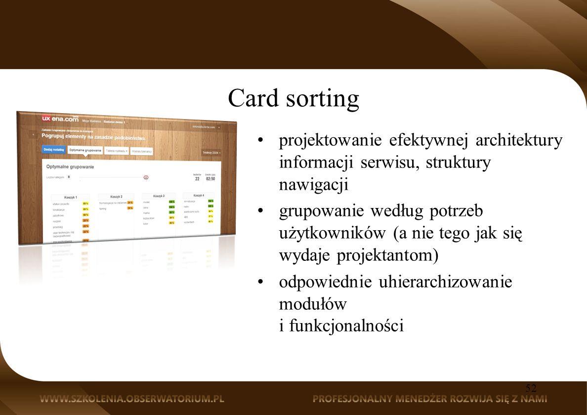 52 projektowanie efektywnej architektury informacji serwisu, struktury nawigacji grupowanie według potrzeb użytkowników (a nie tego jak się wydaje projektantom) odpowiednie uhierarchizowanie modułów i funkcjonalności Card sorting