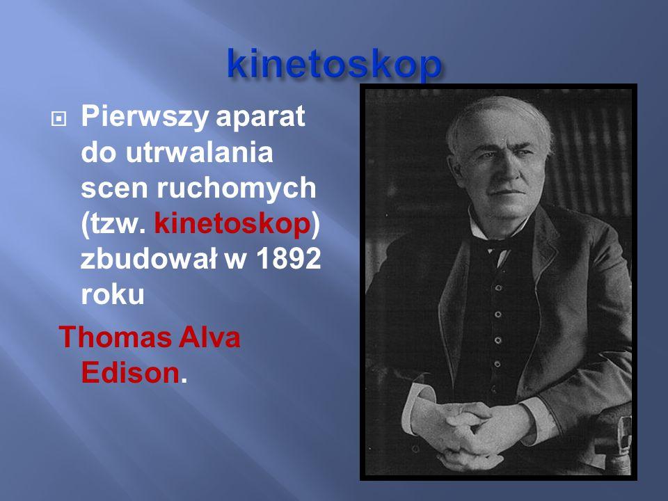 Pierwszy aparat do utrwalania scen ruchomych (tzw. kinetoskop) zbudował w 1892 roku Thomas Alva Edison.