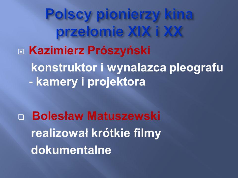 Kazimierz Prószyński konstruktor i wynalazca pleografu - kamery i projektora Bolesław Matuszewski realizował krótkie filmy dokumentalne