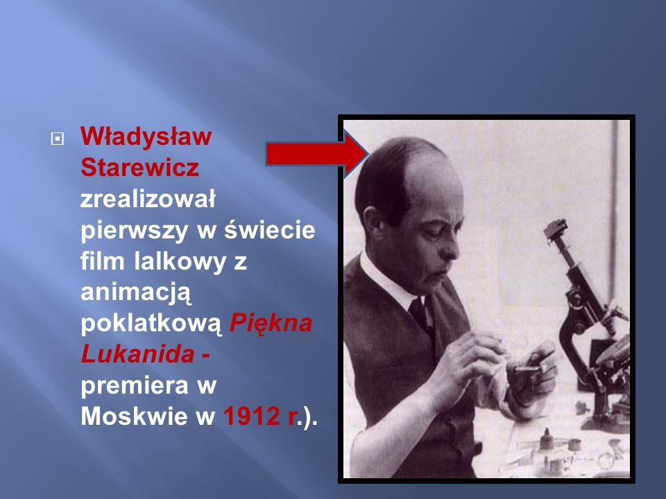 Władysław Starewicz zrealizował pierwszy w świecie film lalkowy z animacją poklatkową Piękna Lukanida - premiera w Moskwie w 1912 r.).