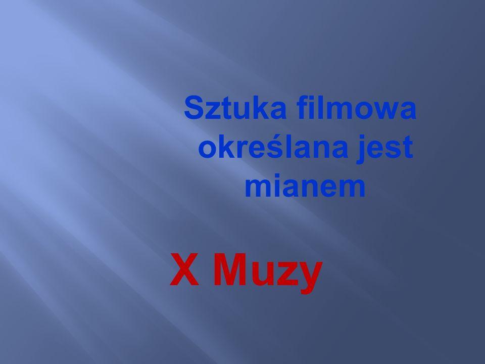 Sztuka filmowa określana jest mianem X Muzy