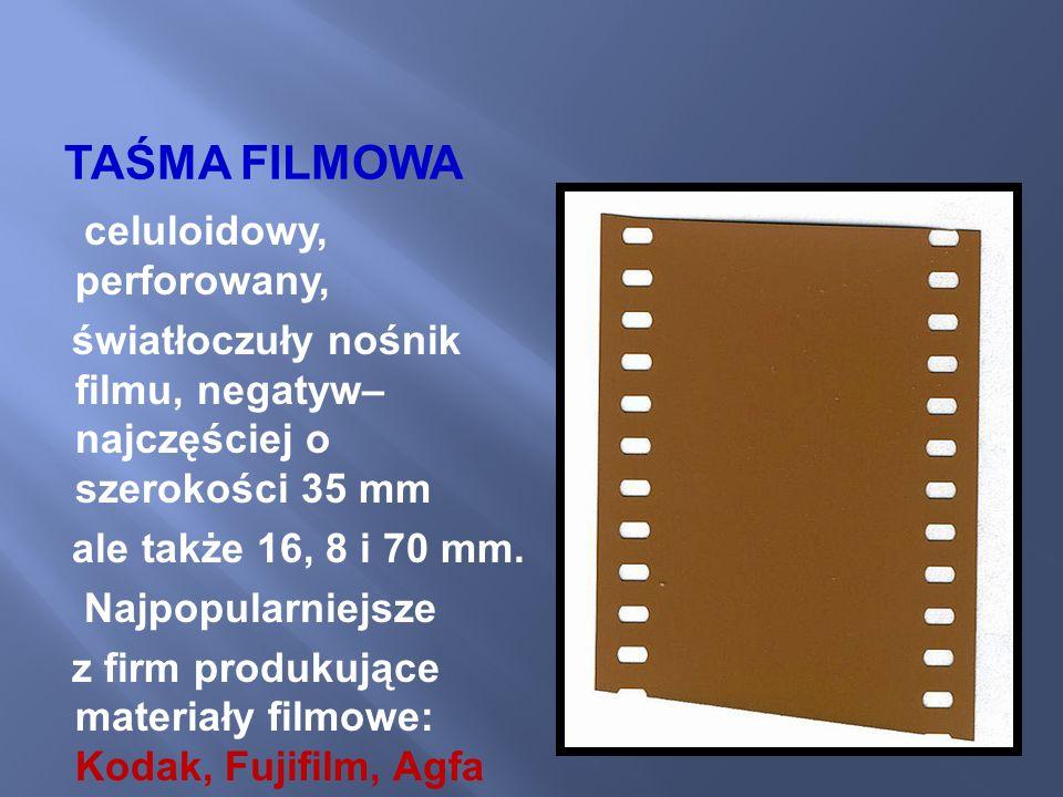 TAŚMA FILMOWA celuloidowy, perforowany, światłoczuły nośnik filmu, negatyw– najczęściej o szerokości 35 mm ale także 16, 8 i 70 mm. Najpopularniejsze