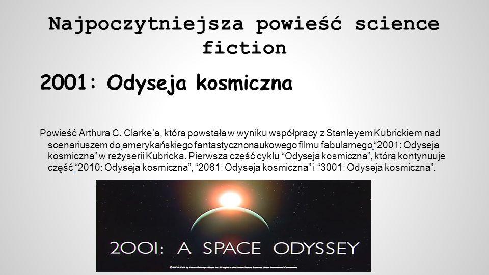 Najpoczytniejsza powieść science fiction 2001: Odyseja kosmiczna Powieść Arthura C. Clarkea, która powstała w wyniku współpracy z Stanleyem Kubrickiem