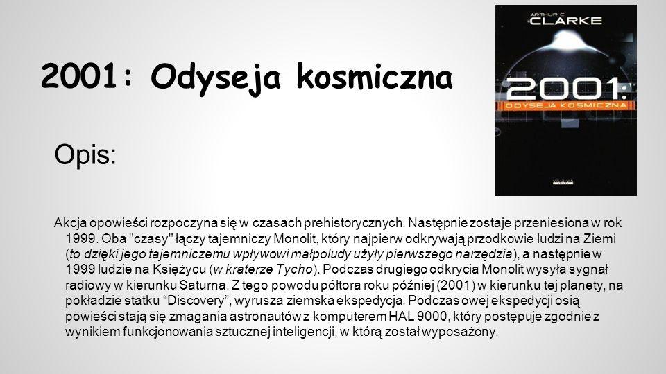 2001: Odyseja kosmiczna Opis: Akcja opowieści rozpoczyna się w czasach prehistorycznych. Następnie zostaje przeniesiona w rok 1999. Oba