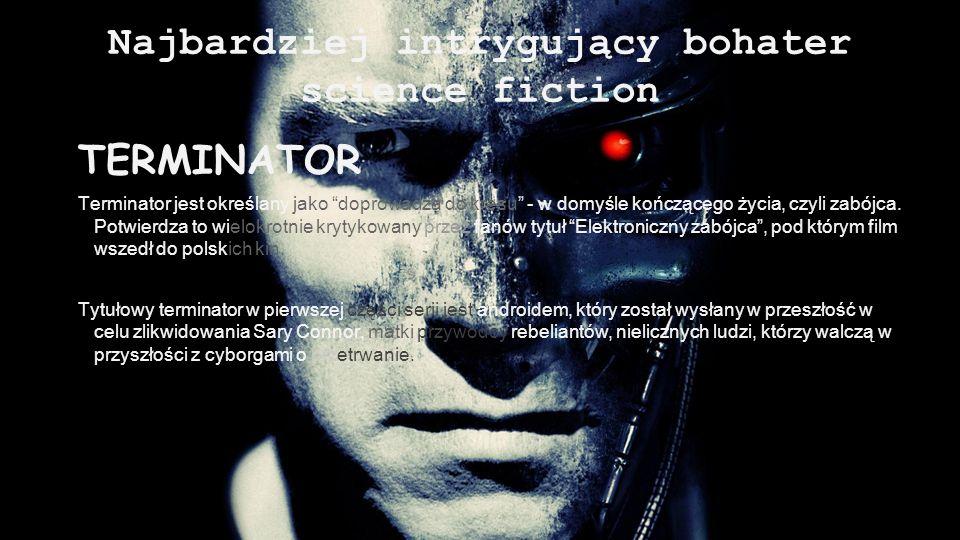 Najbardziej intrygujący bohater science fiction TERMINATOR Terminator jest określany jako doprowadza do kresu - w domyśle kończącego życia, czyli zabó
