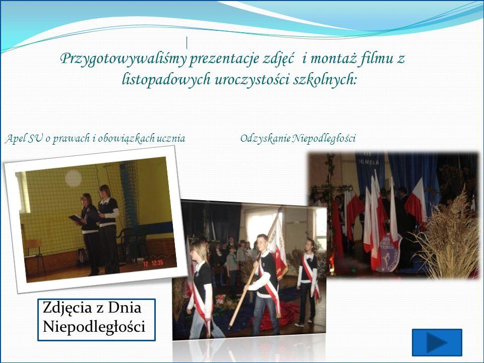 Przygotowywaliśmy prezentacje zdjęć i montaż filmu z listopadowych uroczystości szkolnych: Odzyskanie NiepodległościApel SU o prawach i obowiązkach uc