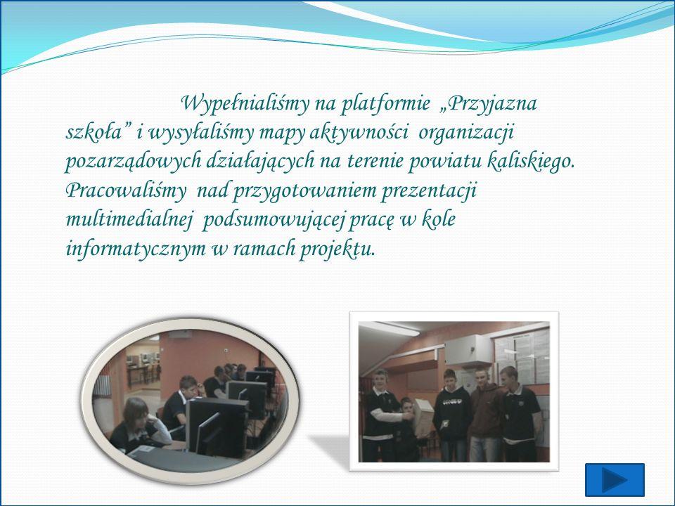Wypełnialiśmy na platformie Przyjazna szkoła i wysyłaliśmy mapy aktywności organizacji pozarządowych działających na terenie powiatu kaliskiego. Praco