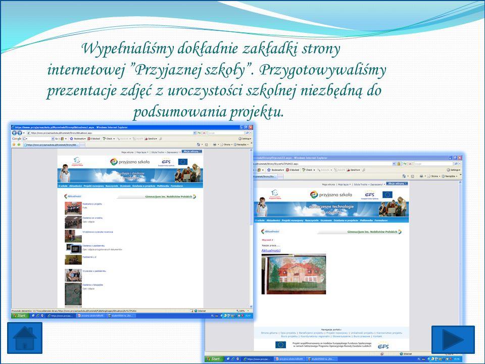 Wypełnialiśmy dokładnie zakładki strony internetowej Przyjaznej szkoły. Przygotowywaliśmy prezentacje zdjęć z uroczystości szkolnej niezbędną do podsu