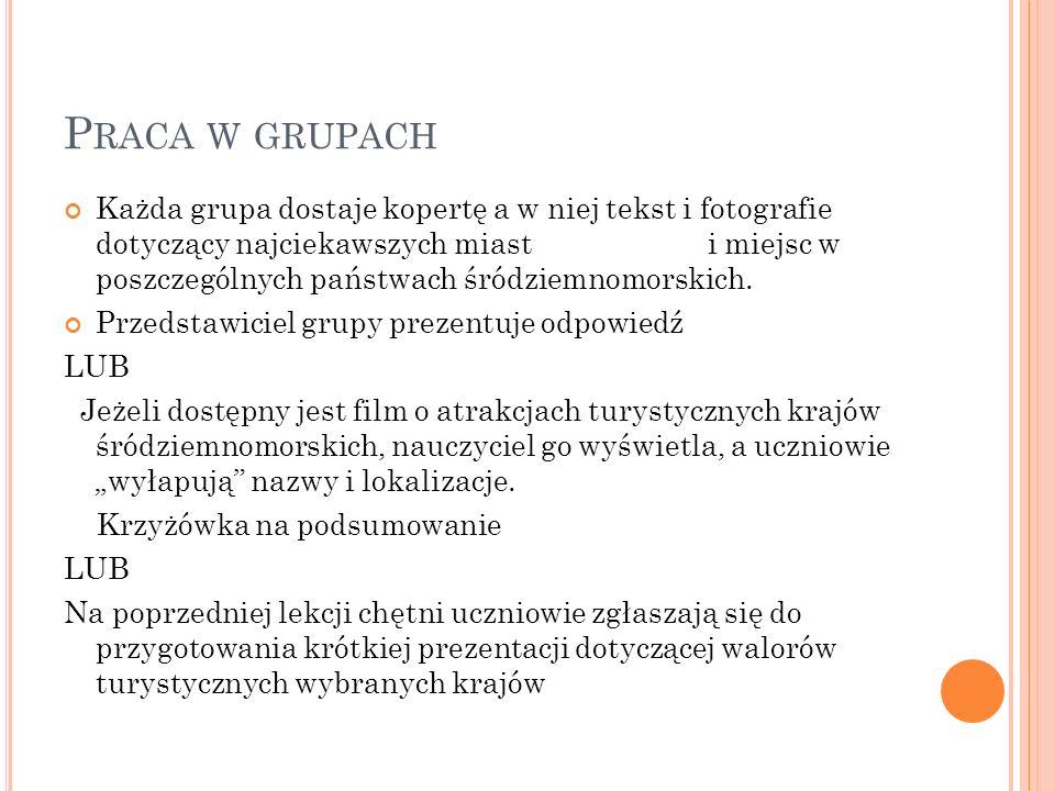 P RACA W GRUPACH Każda grupa dostaje kopertę a w niej tekst i fotografie dotyczący najciekawszych miast i miejsc w poszczególnych państwach śródziemno