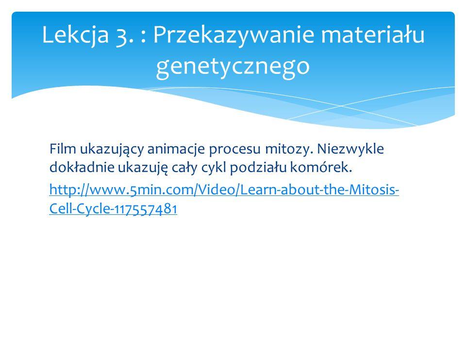 Film ukazujący animacje procesu mitozy. Niezwykle dokładnie ukazuję cały cykl podziału komórek. http://www.5min.com/Video/Learn-about-the-Mitosis- Cel