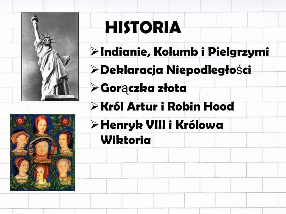 HISTORIA Indianie, Kolumb i Pielgrzymi Deklaracja Niepodległo ś ci Gor ą czka złota Król Artur i Robin Hood Henryk VIII i Królowa Wiktoria