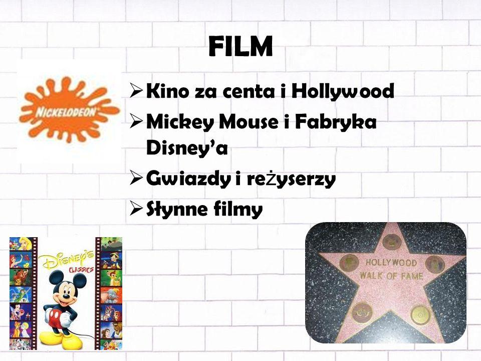 FILM Kino za centa i Hollywood Mickey Mouse i Fabryka Disneya Gwiazdy i re ż yserzy Słynne filmy