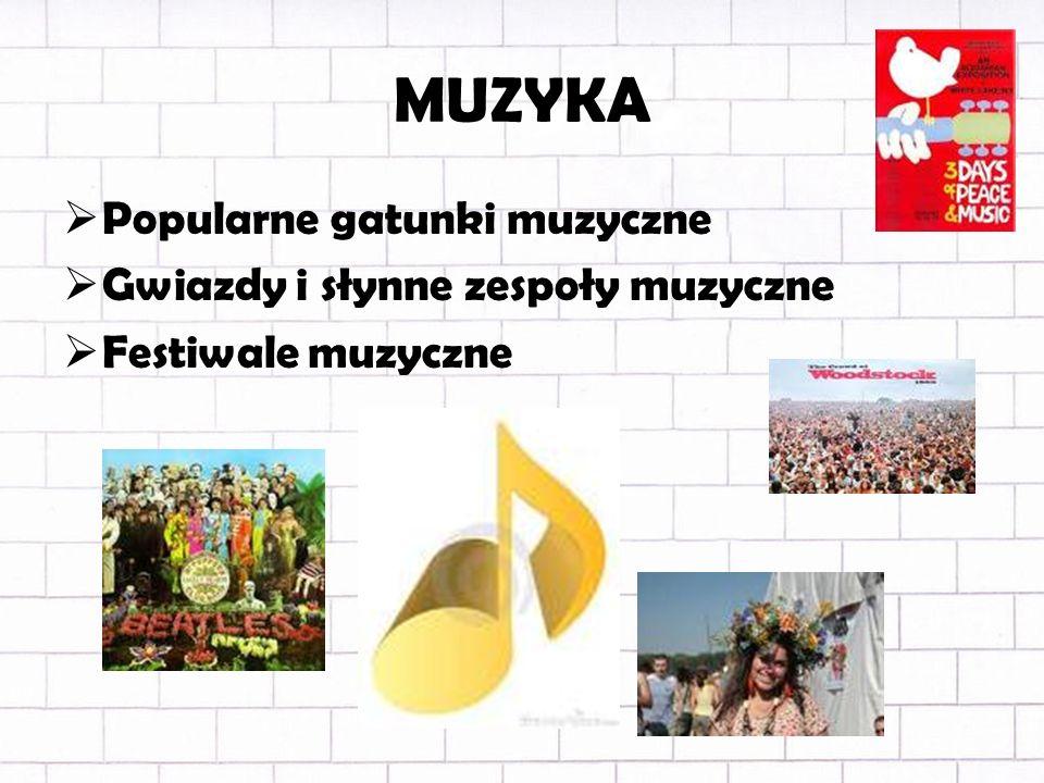 MUZYKA Popularne gatunki muzyczne Gwiazdy i słynne zespoły muzyczne Festiwale muzyczne