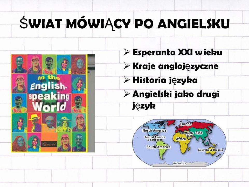Ś WIAT MÓWI Ą CY PO ANGIELSKU Esperanto XXI wieku Kraje angloj ę zyczne Historia j ę zyka Angielski jako drugi j ę zyk