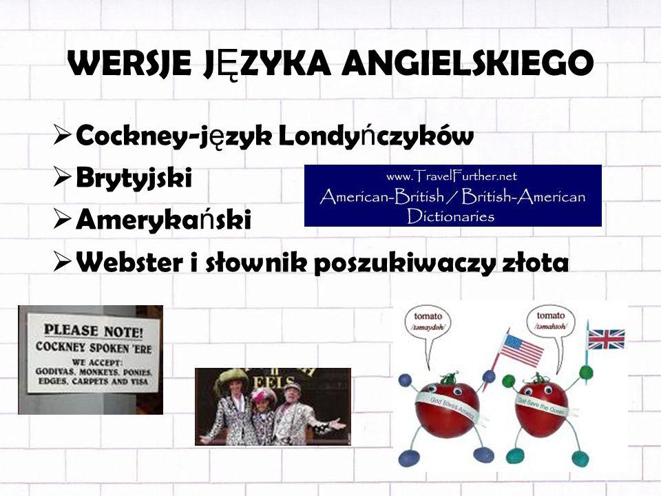 WERSJE J Ę ZYKA ANGIELSKIEGO Cockney-j ę zyk Londy ń czyków Brytyjski Ameryka ń ski Webster i słownik poszukiwaczy złota