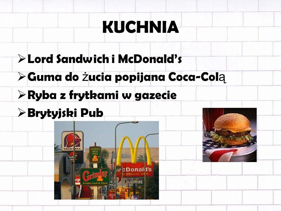 KUCHNIA Lord Sandwich i McDonalds Guma do ż ucia popijana Coca-Col ą Ryba z frytkami w gazecie Brytyjski Pub