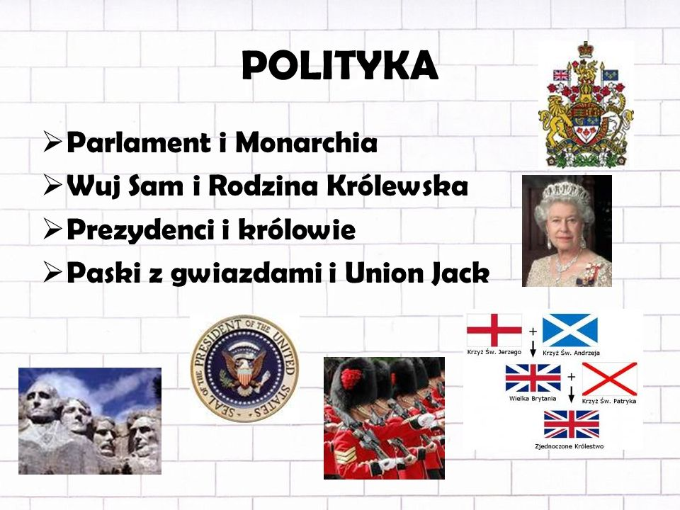 POLITYKA Parlament i Monarchia Wuj Sam i Rodzina Królewska Prezydenci i królowie Paski z gwiazdami i Union Jack
