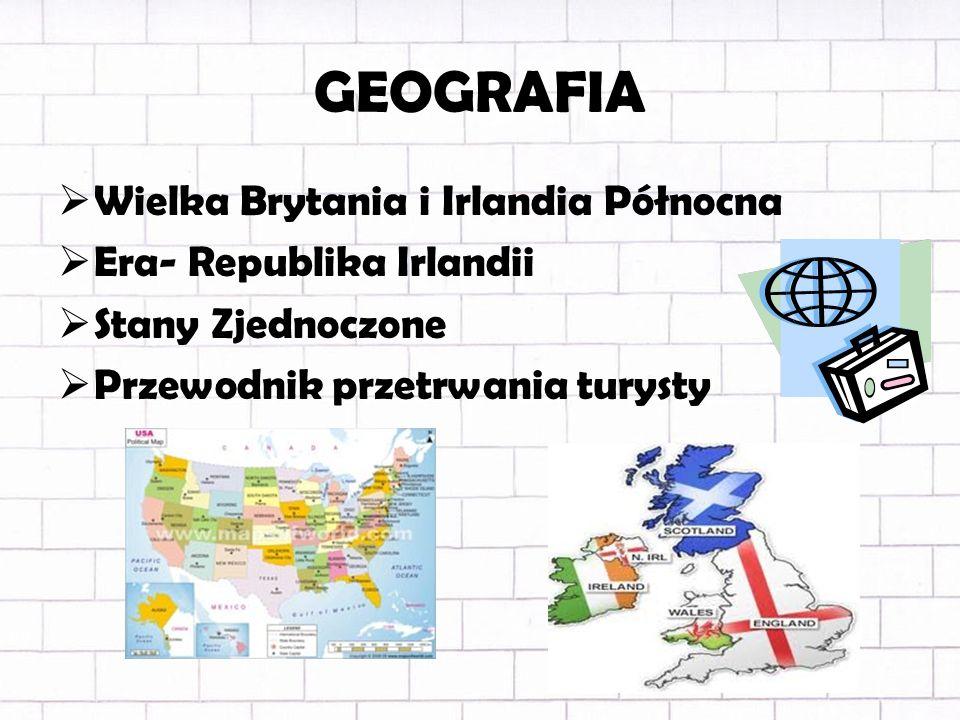 GEOGRAFIA Wielka Brytania i Irlandia Północna Era- Republika Irlandii Stany Zjednoczone Przewodnik przetrwania turysty