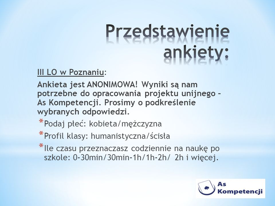 III LO w Poznaniu: Ankieta jest ANONIMOWA! Wyniki są nam potrzebne do opracowania projektu unijnego – As Kompetencji. Prosimy o podkreślenie wybranych