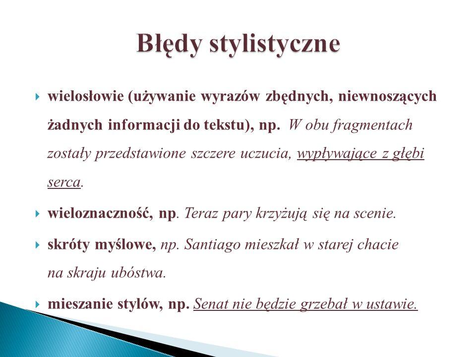 wielosłowie (używanie wyrazów zbędnych, niewnoszących żadnych informacji do tekstu), np.