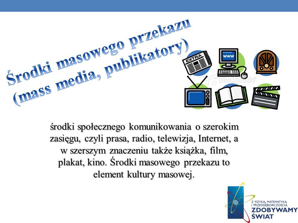 środki społecznego komunikowania o szerokim zasięgu, czyli prasa, radio, telewizja, Internet, a w szerszym znaczeniu także książka, film, plakat, kino
