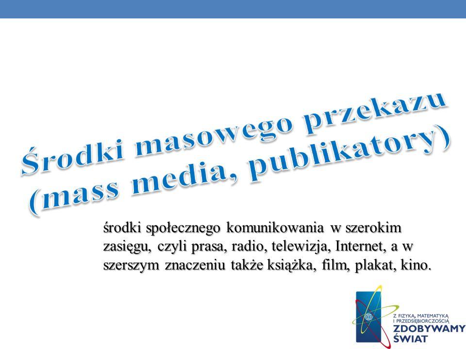 środki społecznego komunikowania w szerokim zasięgu, czyli prasa, radio, telewizja, Internet, a w szerszym znaczeniu także książka, film, plakat, kino