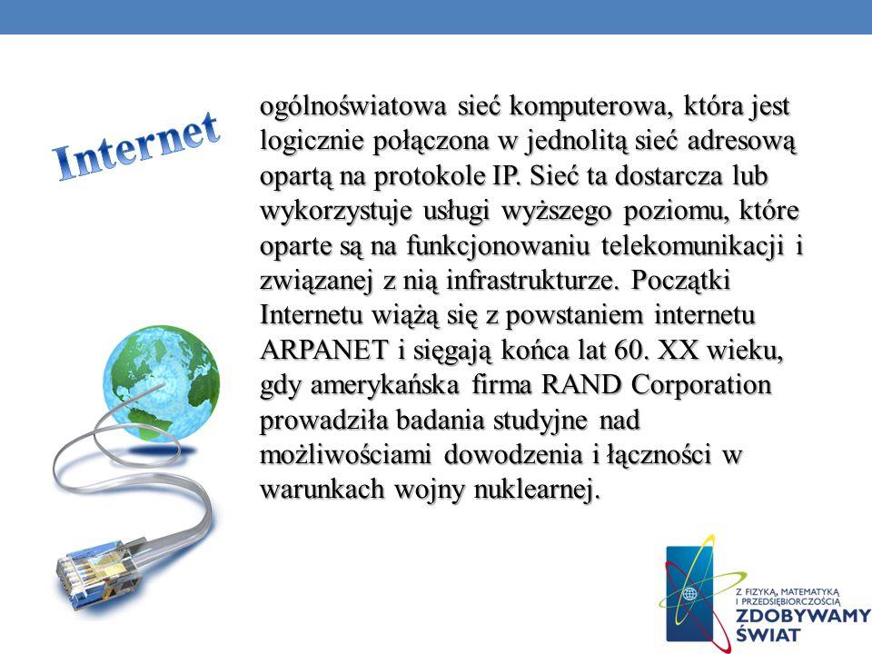ogólnoświatowa sieć komputerowa, która jest logicznie połączona w jednolitą sieć adresową opartą na protokole IP. Sieć ta dostarcza lub wykorzystuje u