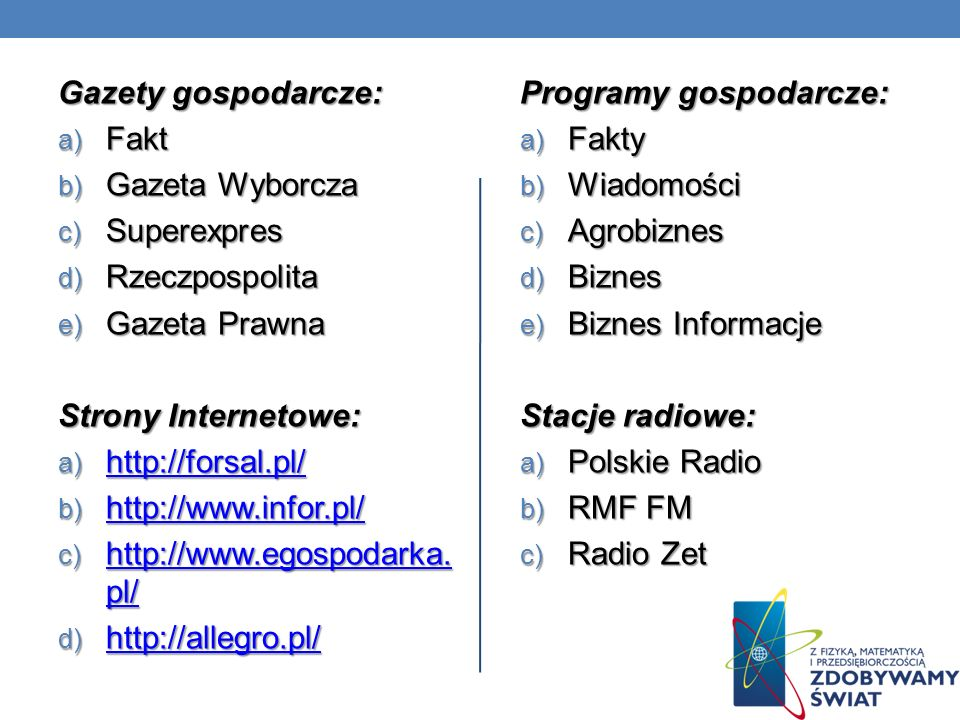 Gazety gospodarcze: a) Fakt b) Gazeta Wyborcza c) Superexpres d) Rzeczpospolita e) Gazeta Prawna Strony Internetowe: a) http://forsal.pl/ http://forsa
