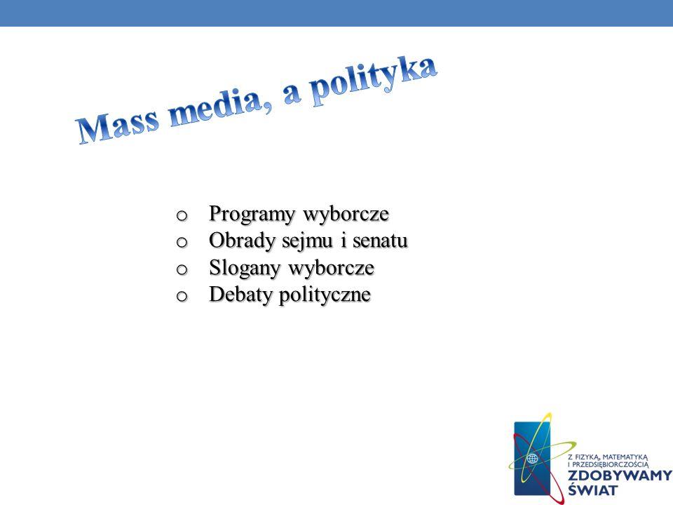 o Programy wyborcze o Obrady sejmu i senatu o Slogany wyborcze o Debaty polityczne