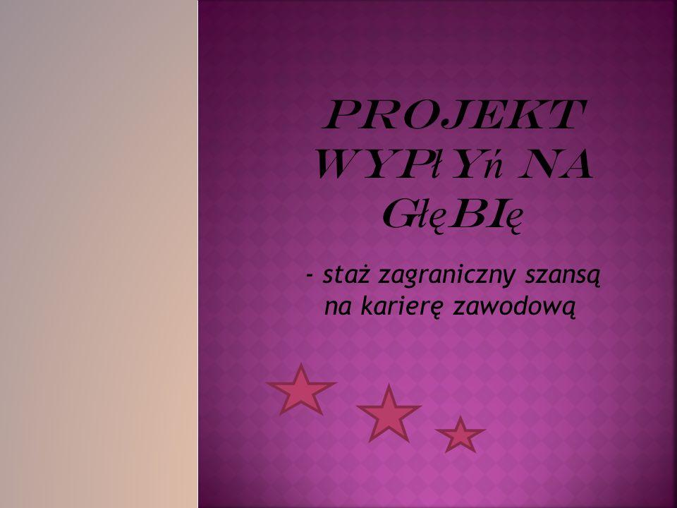 Projekt Wyp ł y ń na g łę bi ę - staż zagraniczny szansą na karierę zawodową