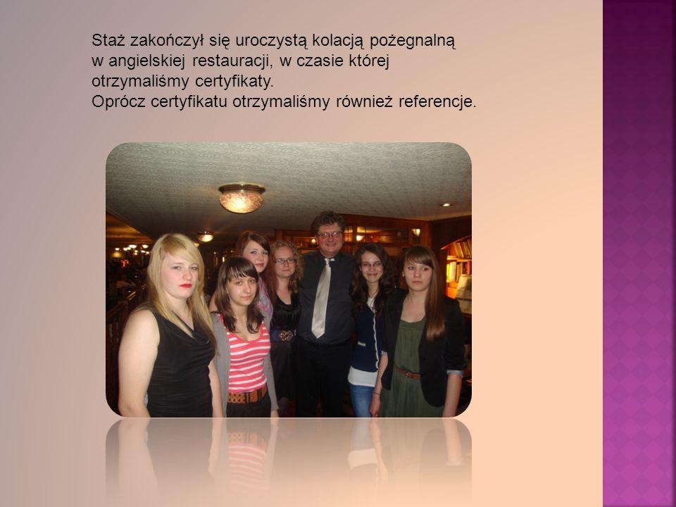 Staż zakończył się uroczystą kolacją pożegnalną w angielskiej restauracji, w czasie której otrzymaliśmy certyfikaty.