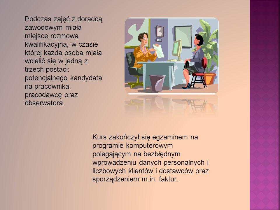 Podczas zajęć z doradcą zawodowym miała miejsce rozmowa kwalifikacyjna, w czasie której każda osoba miała wcielić się w jedną z trzech postaci: potencjalnego kandydata na pracownika, pracodawcę oraz obserwatora.